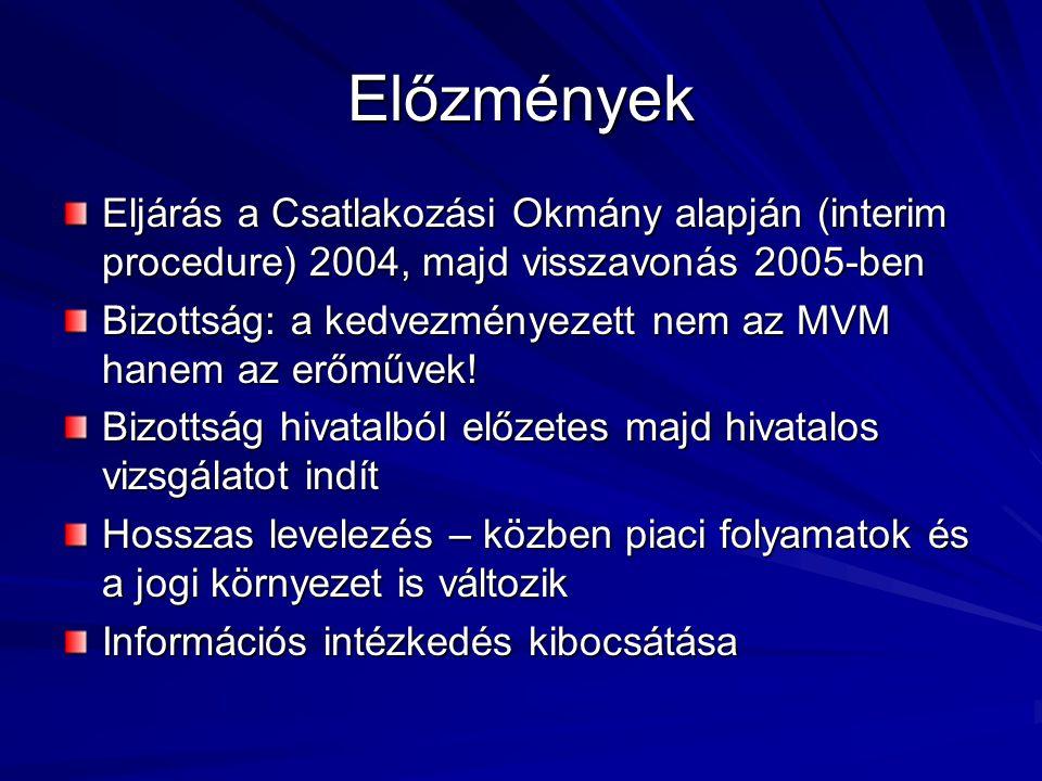Előzmények Eljárás a Csatlakozási Okmány alapján (interim procedure) 2004, majd visszavonás 2005-ben.