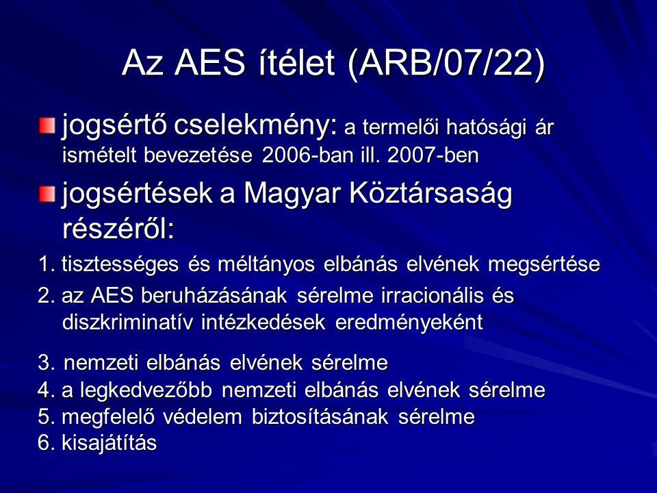 Az AES ítélet (ARB/07/22) jogsértő cselekmény: a termelői hatósági ár ismételt bevezetése 2006-ban ill. 2007-ben.
