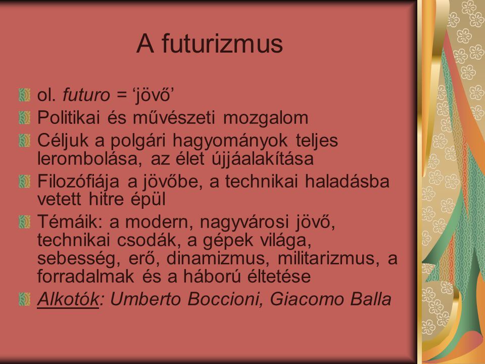 A futurizmus ol. futuro = 'jövő' Politikai és művészeti mozgalom