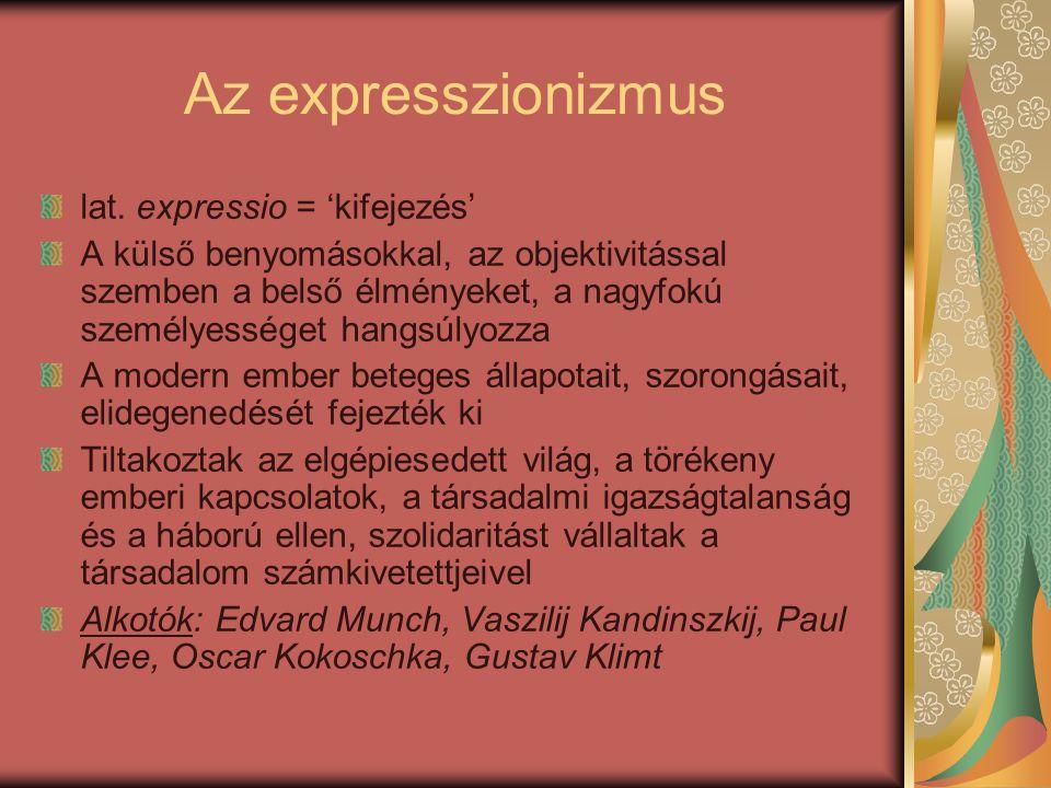 Az expresszionizmus lat. expressio = 'kifejezés'
