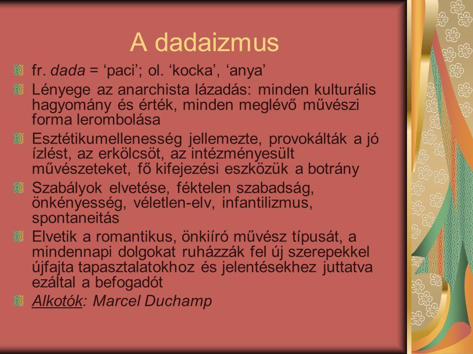 A dadaizmus fr. dada = 'paci'; ol. 'kocka', 'anya'