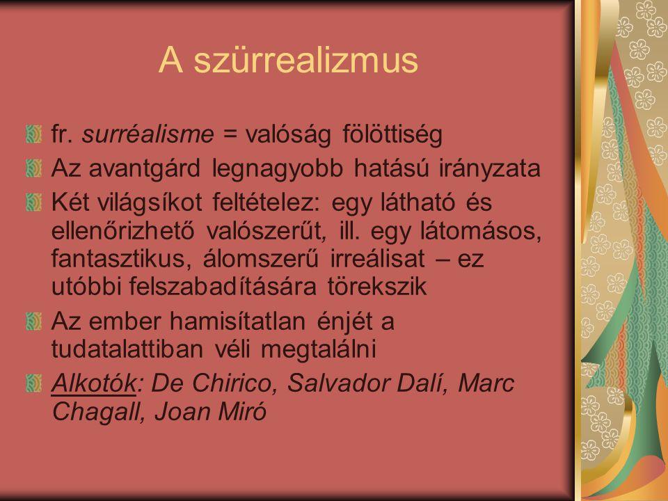 A szürrealizmus fr. surréalisme = valóság fölöttiség