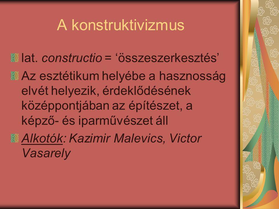 A konstruktivizmus lat. constructio = 'összeszerkesztés'