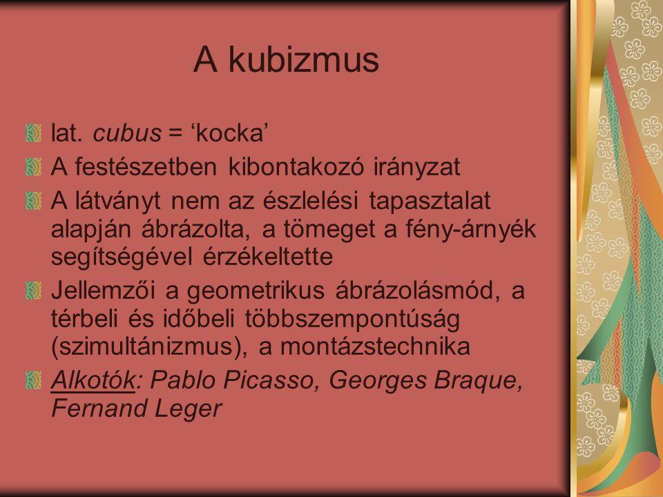A kubizmus lat. cubus = 'kocka' A festészetben kibontakozó irányzat