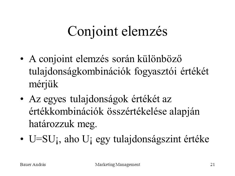 Conjoint elemzés A conjoint elemzés során különböző tulajdonságkombinációk fogyasztói értékét mérjük.