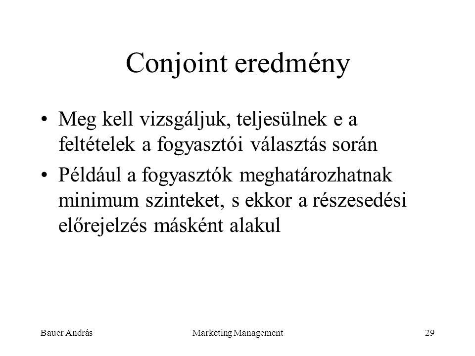 Conjoint eredmény Meg kell vizsgáljuk, teljesülnek e a feltételek a fogyasztói választás során.