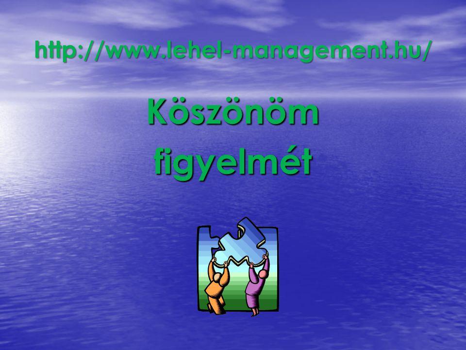 http://www.lehel-management.hu/ Köszönöm figyelmét