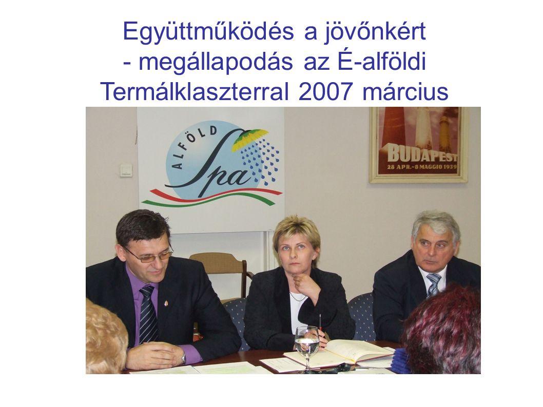 Együttműködés a jövőnkért - megállapodás az É-alföldi Termálklaszterral 2007 március