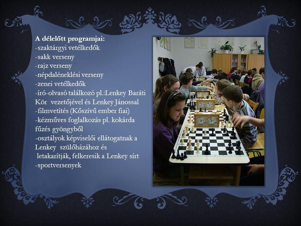 A délelőtt programjai: -szaktárgyi vetélkedők -sakk verseny -rajz verseny -népdaléneklési verseny -zenei vetélkedők -író-olvasó találkozó pl.:Lenkey Baráti