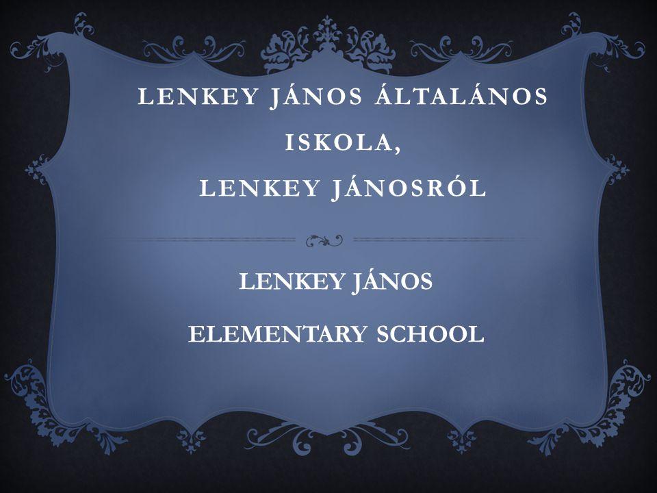 Lenkey János ÁLTALÁNOS ISKOLA, LENKEY JÁNOSRÓL