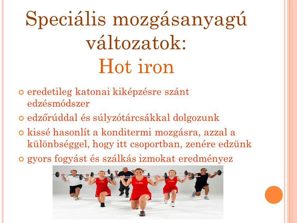 Speciális mozgásanyagú változatok: Hot iron