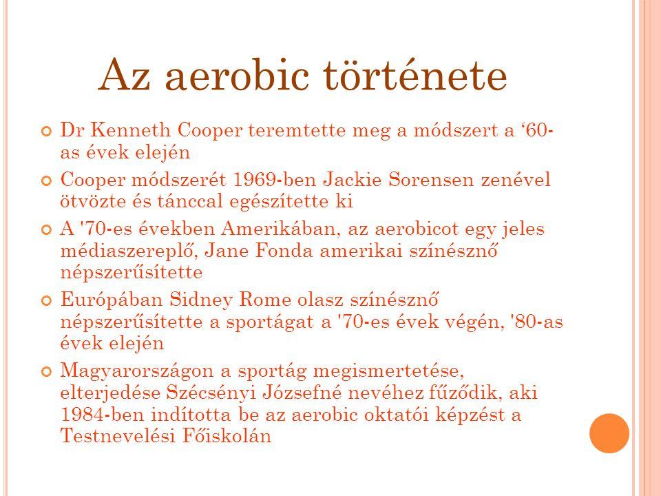 Az aerobic története Dr Kenneth Cooper teremtette meg a módszert a '60- as évek elején.