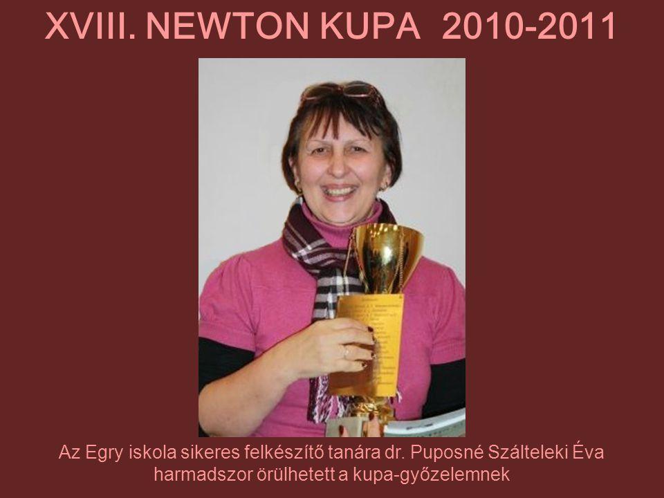 XVIII. NEWTON KUPA 2010-2011 Az Egry iskola sikeres felkészítő tanára dr.