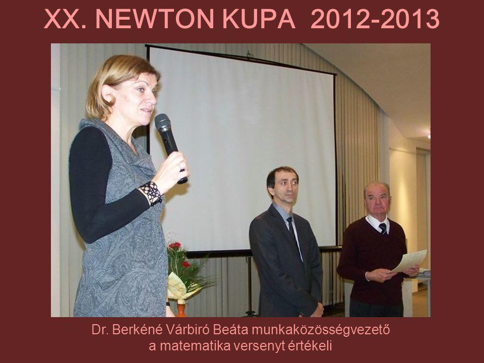 XX. NEWTON KUPA 2012-2013 Dr. Berkéné Várbiró Beáta munkaközösségvezető.