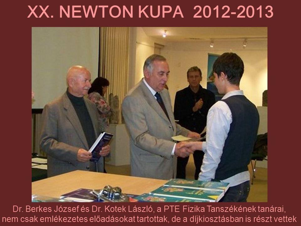 XX. NEWTON KUPA 2012-2013 Dr. Berkes József és Dr. Kotek László, a PTE Fizika Tanszékének tanárai,
