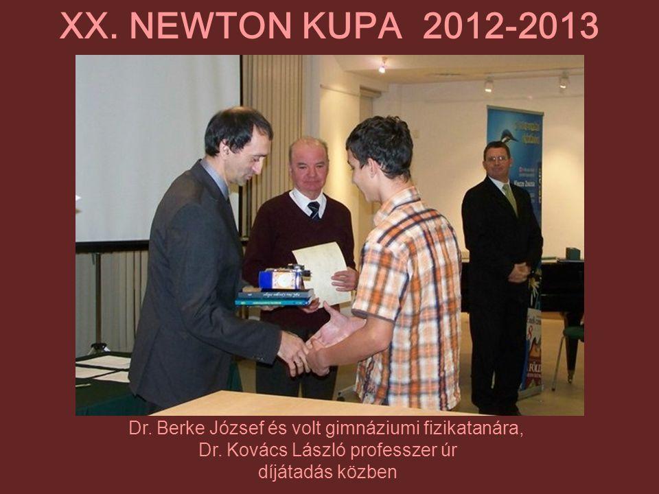 XX. NEWTON KUPA 2012-2013 Dr. Berke József és volt gimnáziumi fizikatanára, Dr. Kovács László professzer úr.