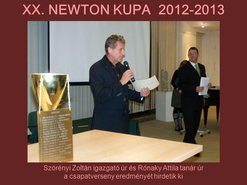 XX. NEWTON KUPA 2012-2013 Szörényi Zoltán igazgató úr és Rónaky Attila tanár úr.
