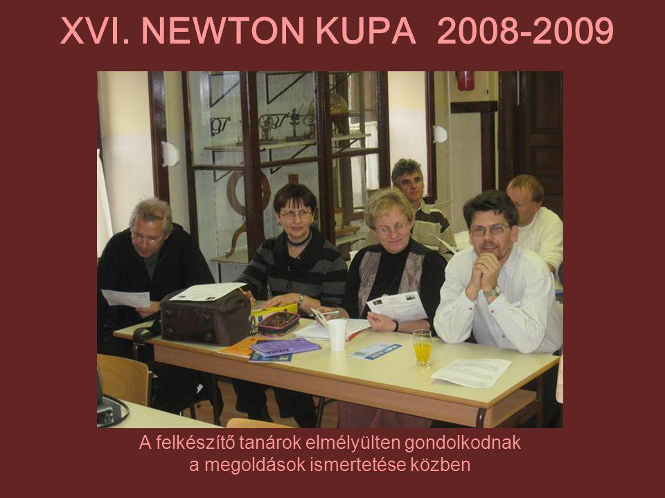 XVI. NEWTON KUPA 2008-2009 A felkészítő tanárok elmélyülten gondolkodnak.