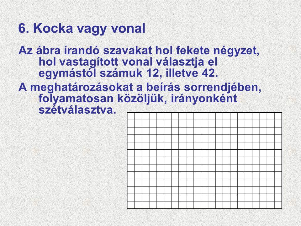 6. Kocka vagy vonal Az ábra írandó szavakat hol fekete négyzet, hol vastagított vonal választja el egymástól számuk 12, illetve 42.