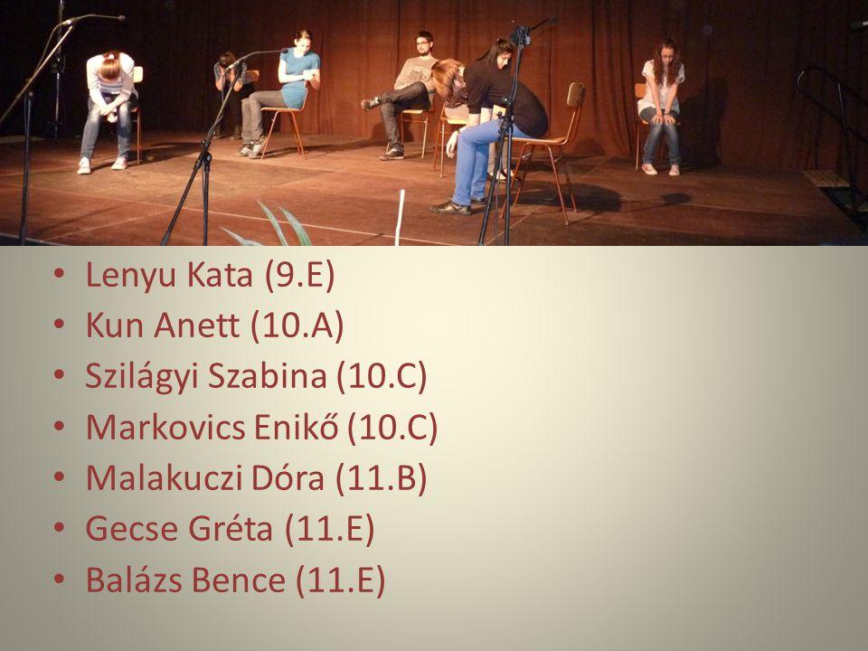 Lenyu Kata (9.E) Kun Anett (10.A) Szilágyi Szabina (10.C) Markovics Enikő (10.C) Malakuczi Dóra (11.B)
