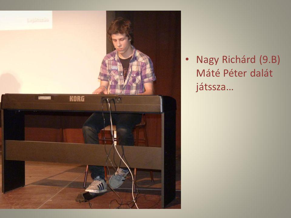 Nagy Richárd (9.B) Máté Péter dalát játssza…