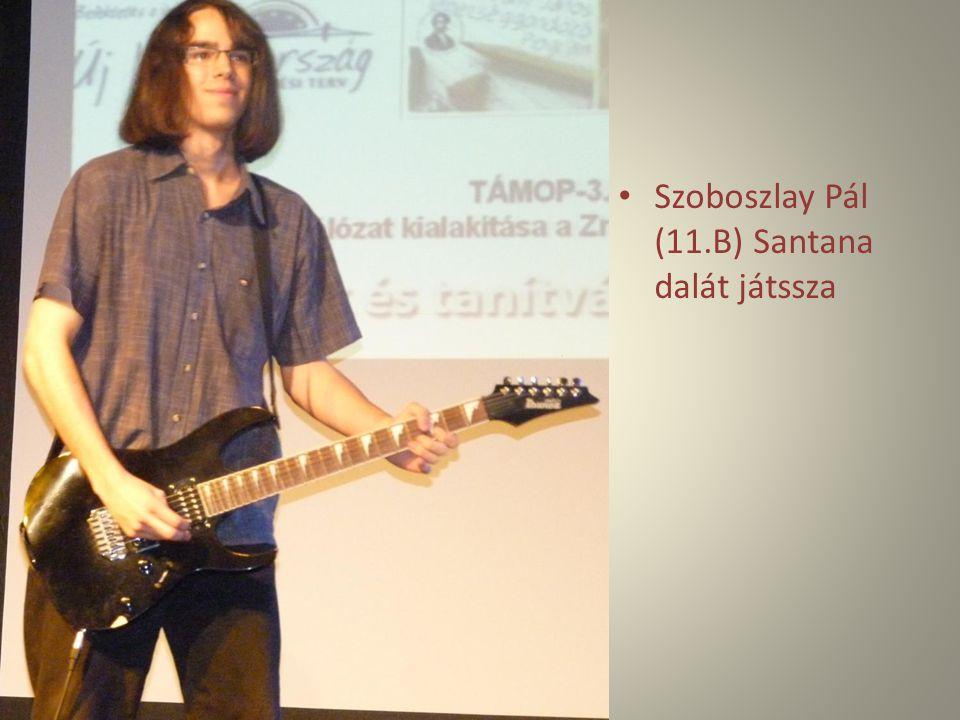 Szoboszlay Pál (11.B) Santana dalát játssza