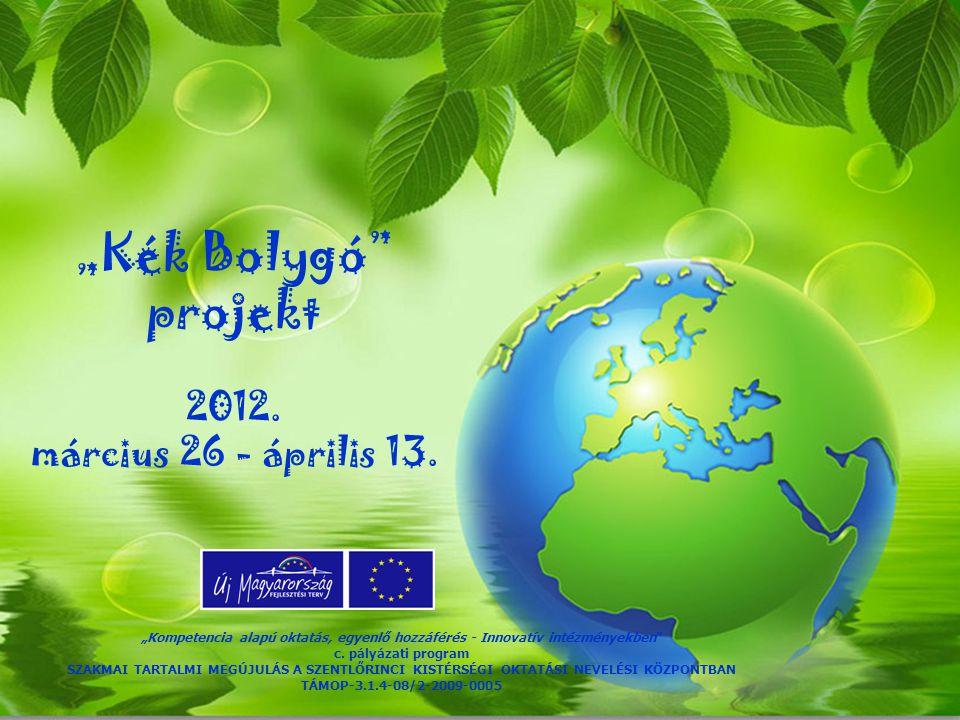 """""""Kék Bolygó projekt 2012. március 26 - április 13."""