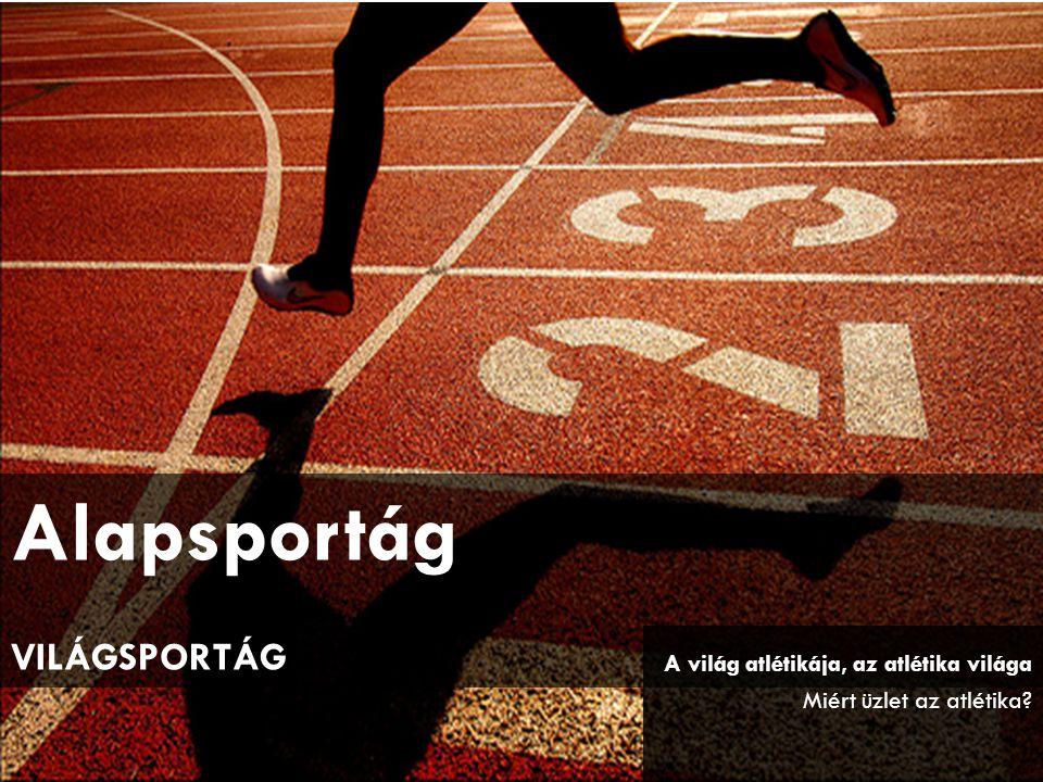 A világ atlétikája, az atlétika világa Miért üzlet az atlétika