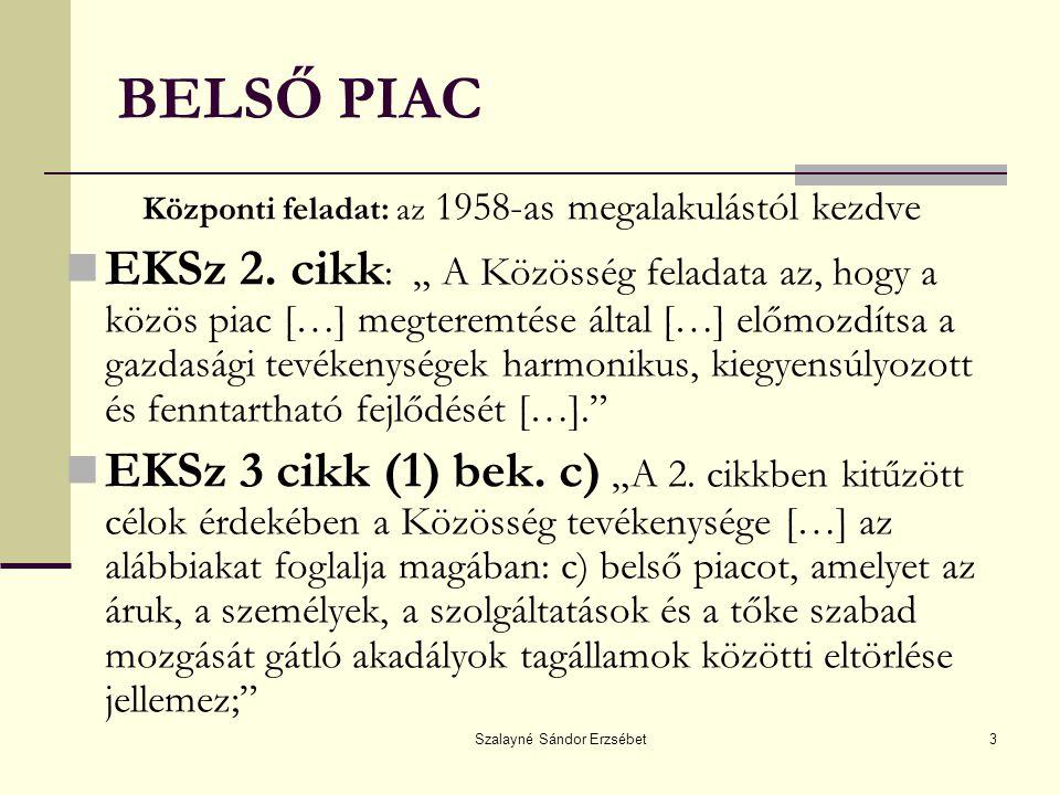 BELSŐ PIAC Központi feladat: az 1958-as megalakulástól kezdve.