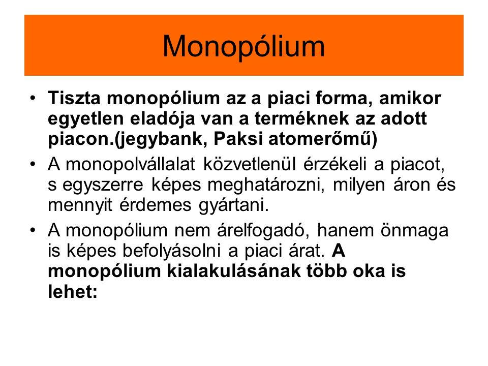 Monopólium Tiszta monopólium az a piaci forma, amikor egyetlen eladója van a terméknek az adott piacon.(jegybank, Paksi atomerőmű)