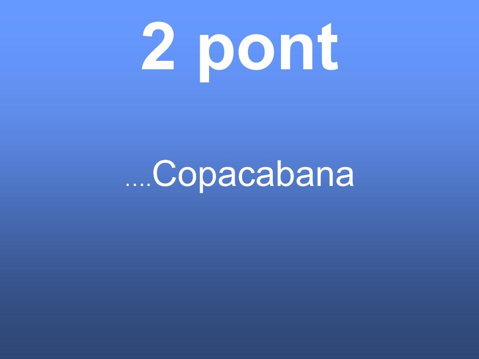 2 pont ….Copacabana