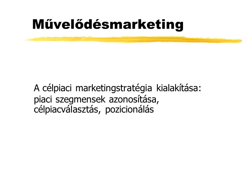 Művelődésmarketing A célpiaci marketingstratégia kialakítása: