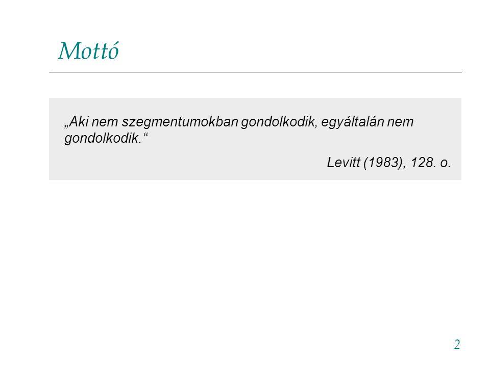 """Mottó """"Aki nem szegmentumokban gondolkodik, egyáltalán nem gondolkodik. Levitt (1983), 128. o. 2"""
