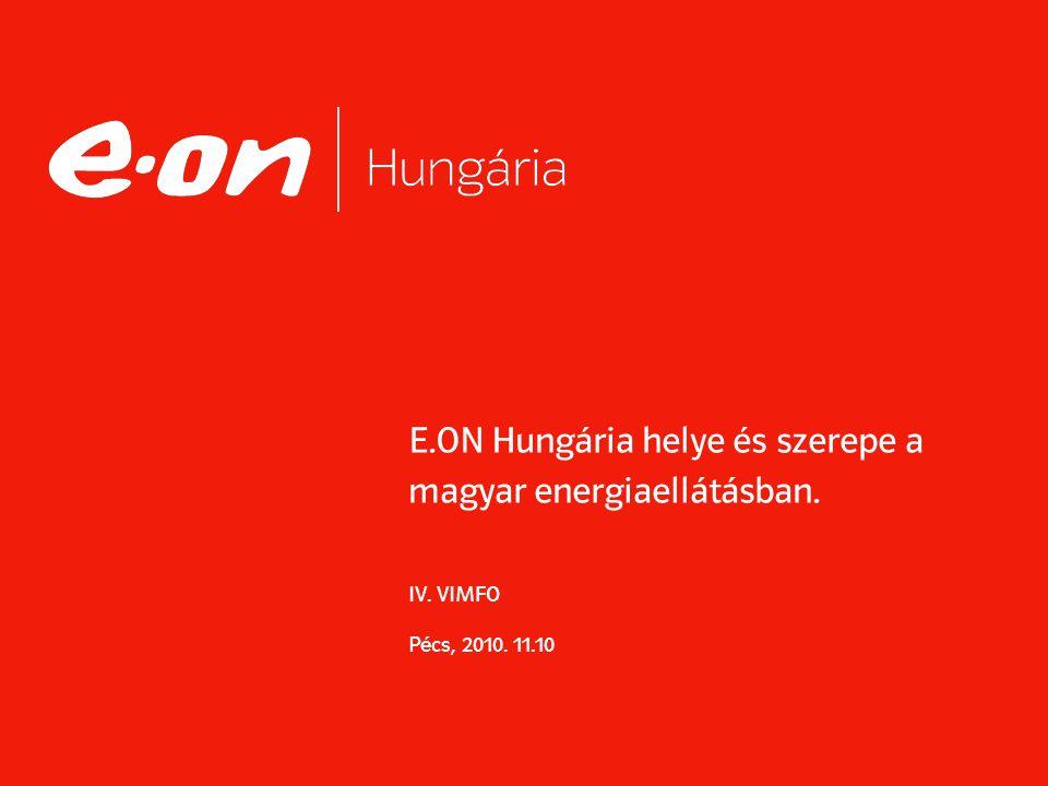 E. ON Hungária helye és szerepe a magyar energiaellátásban. IV