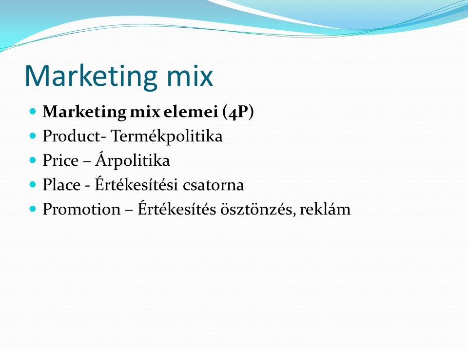 Marketing mix Marketing mix elemei (4P) Product- Termékpolitika