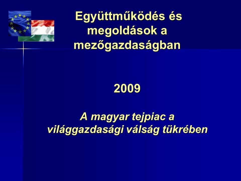 Együttműködés és megoldások a mezőgazdaságban 2009 A magyar tejpiac a világgazdasági válság tükrében