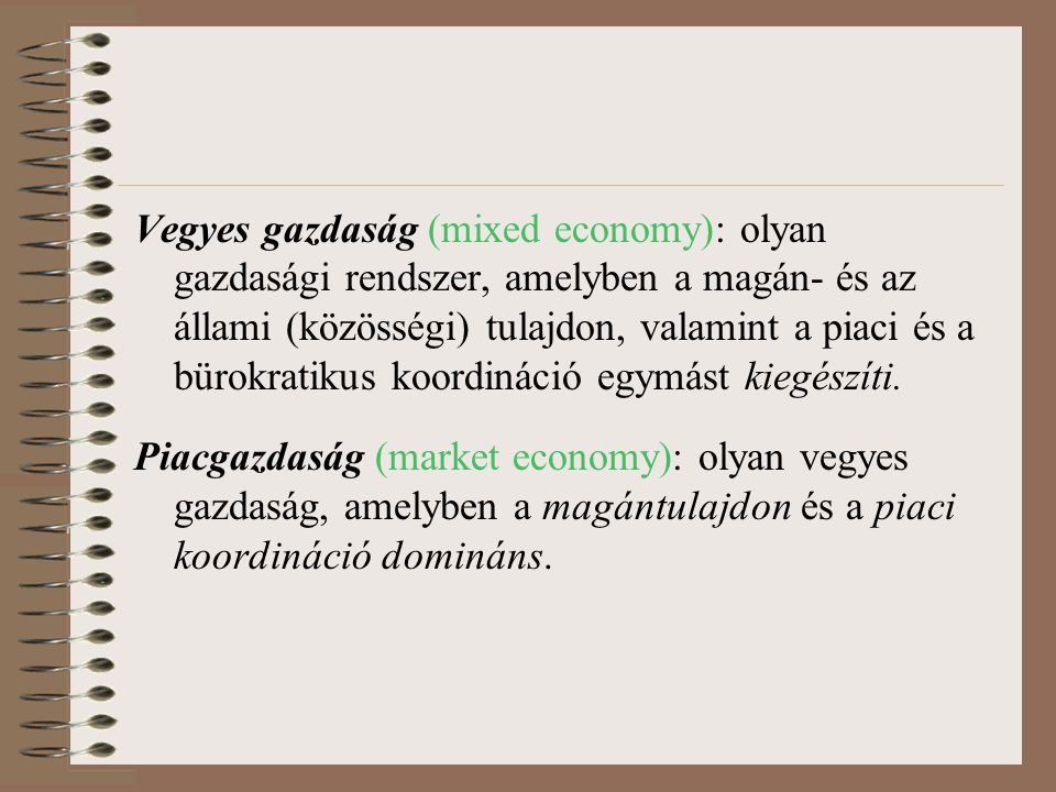 Vegyes gazdaság (mixed economy): olyan gazdasági rendszer, amelyben a magán- és az állami (közösségi) tulajdon, valamint a piaci és a bürokratikus koordináció egymást kiegészíti.