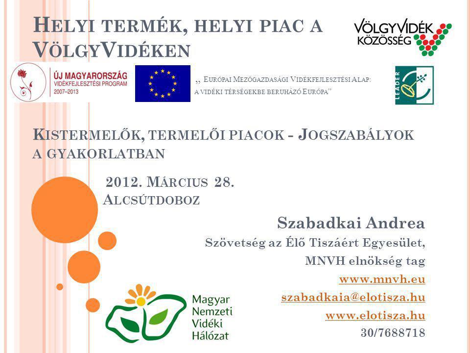 """Helyi termék, helyi piac a VölgyVidéken """" Európai Mezőgazdasági Vidékfejlesztési Alap: a vidéki térségekbe beruházó Európa Kistermelők, termelői piacok - Jogszabályok a gyakorlatban 2012. Március 28. Alcsútdoboz"""