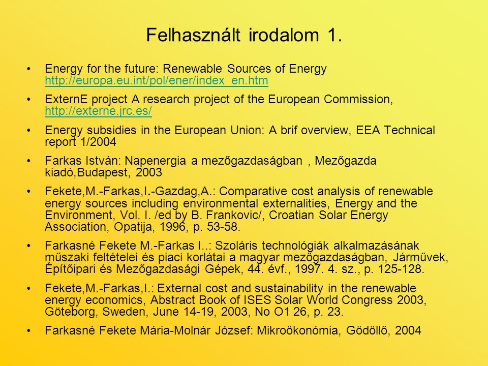 Felhasznált irodalom 1. Energy for the future: Renewable Sources of Energy http://europa.eu.int/pol/ener/index_en.htm.