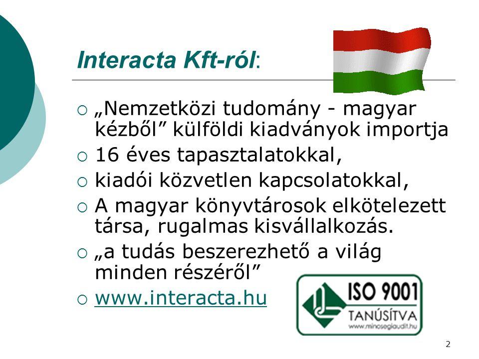 """Interacta Kft-ról: """"Nemzetközi tudomány - magyar kézből külföldi kiadványok importja. 16 éves tapasztalatokkal,"""