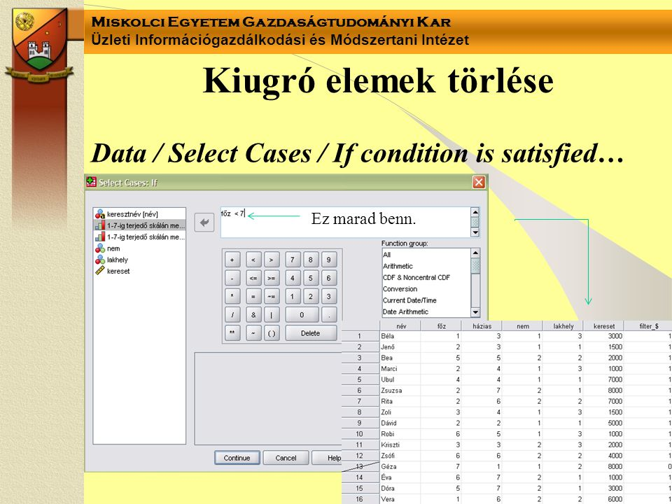 Kiugró elemek törlése Data / Select Cases / If condition is satisfied…