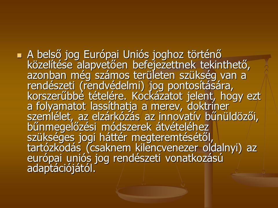 A belső jog Európai Uniós joghoz történő közelítése alapvetően befejezettnek tekinthető, azonban még számos területen szükség van a rendészeti (rendvédelmi) jog pontosítására, korszerűbbé tételére.