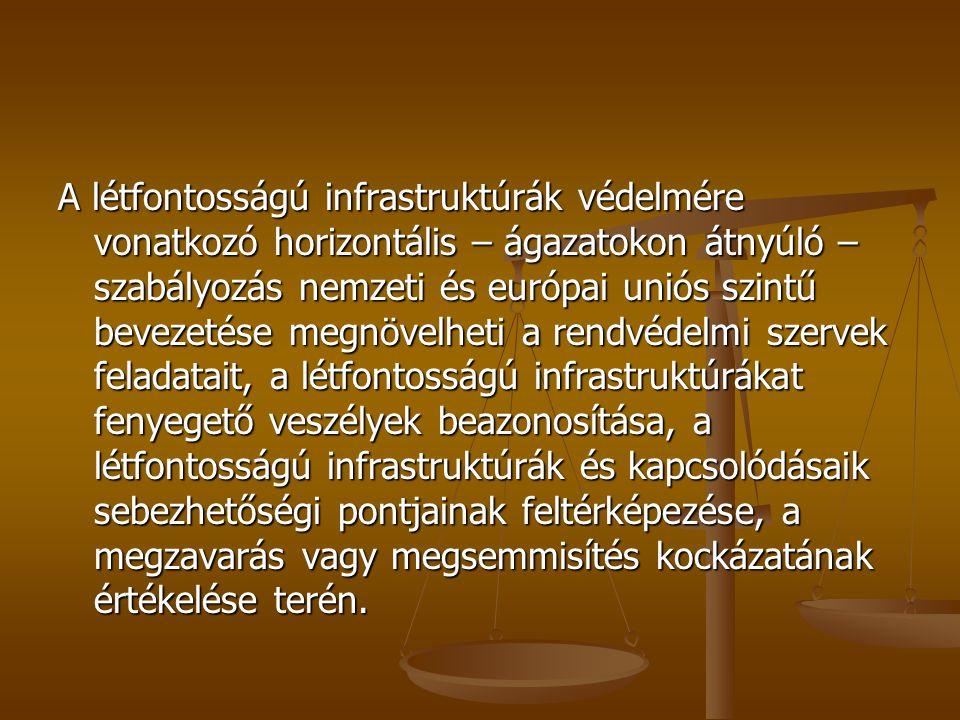 A létfontosságú infrastruktúrák védelmére vonatkozó horizontális – ágazatokon átnyúló – szabályozás nemzeti és európai uniós szintű bevezetése megnövelheti a rendvédelmi szervek feladatait, a létfontosságú infrastruktúrákat fenyegető veszélyek beazonosítása, a létfontosságú infrastruktúrák és kapcsolódásaik sebezhetőségi pontjainak feltérképezése, a megzavarás vagy megsemmisítés kockázatának értékelése terén.