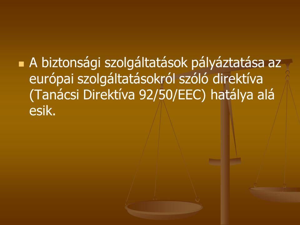 A biztonsági szolgáltatások pályáztatása az európai szolgáltatásokról szóló direktíva (Tanácsi Direktíva 92/50/EEC) hatálya alá esik.