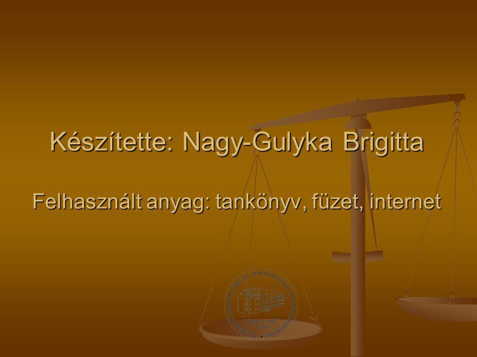 Készítette: Nagy-Gulyka Brigitta Felhasznált anyag: tankönyv, füzet, internet