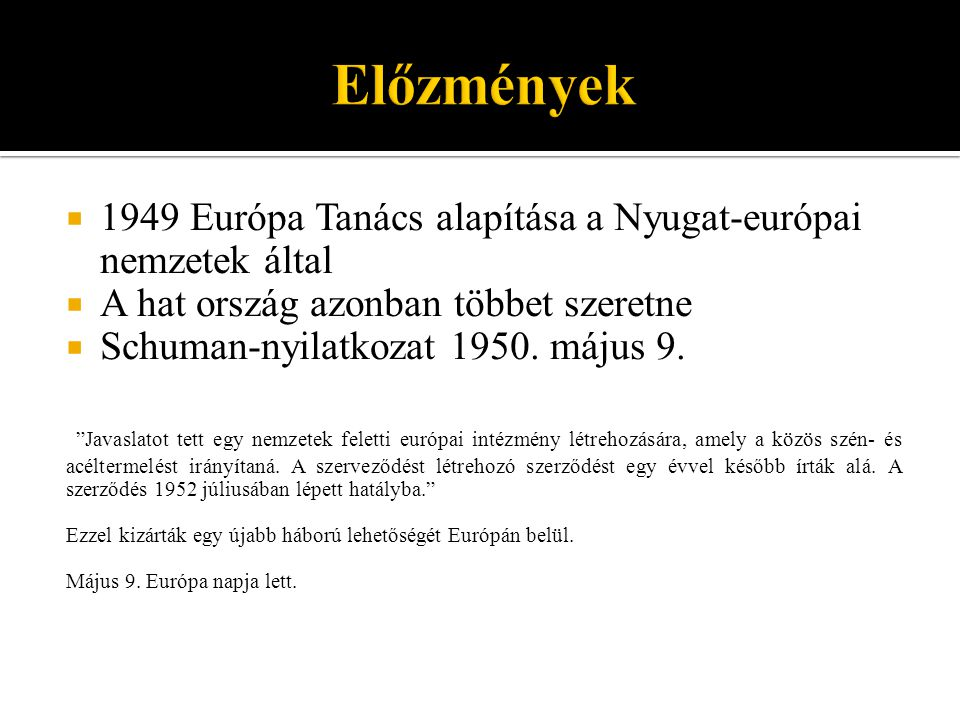 Előzmények 1949 Európa Tanács alapítása a Nyugat-európai nemzetek által. A hat ország azonban többet szeretne.