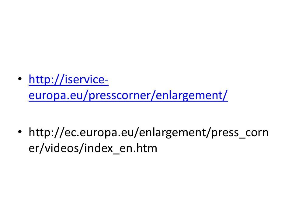 http://iservice-europa.eu/presscorner/enlargement/ http://ec.europa.eu/enlargement/press_corner/videos/index_en.htm.