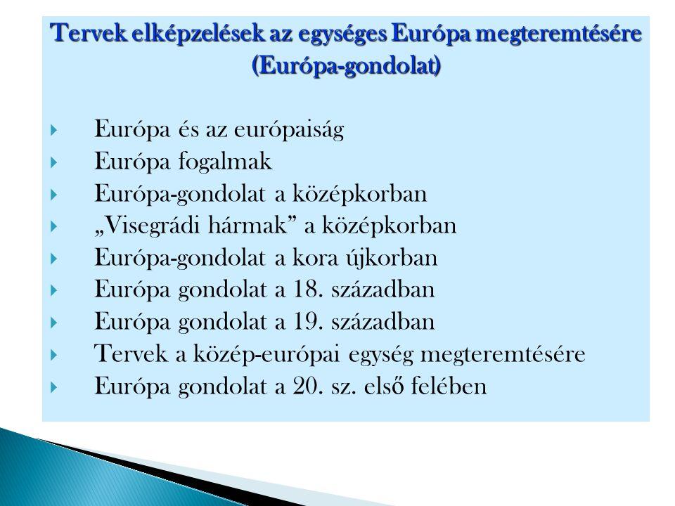 Tervek elképzelések az egységes Európa megteremtésére