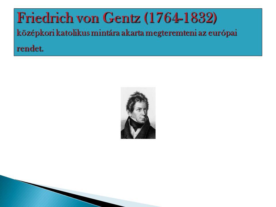Friedrich von Gentz (1764-1832) középkori katolikus mintára akarta megteremteni az európai rendet.