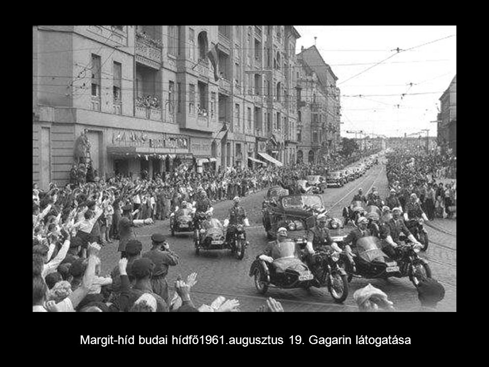 Margit-híd budai hídfő1961.augusztus 19. Gagarin látogatása